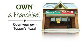 Franchise with Topper's, open your own Topper's Pizza today.